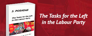 "New book by J Posadas ""The Tasks for the Left in the Labour Party"" Texts from 1974 to 1980."